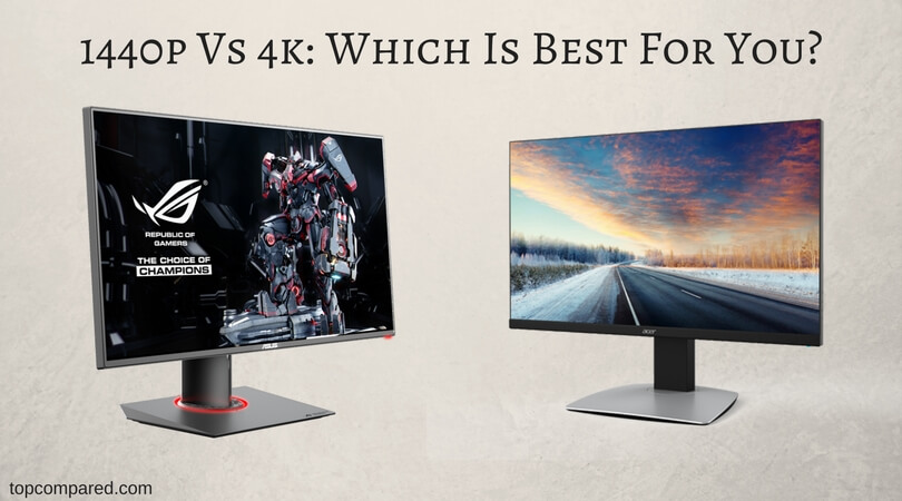 1440p Vs 4k: Which is Best for you - Top Compared
