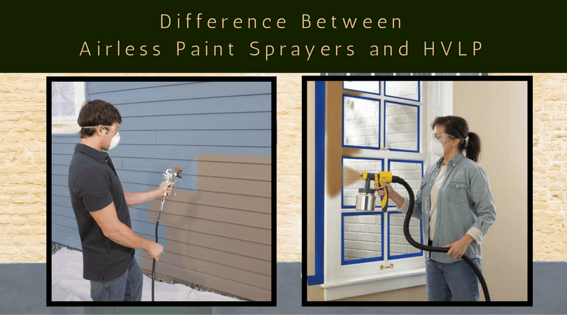 Know The Difference Between Hvlp And Airless Paint Sprayers