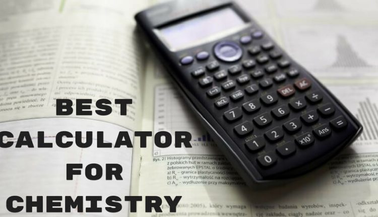 Best Calculator for Chemistry - Top 5 Scientific Calculator