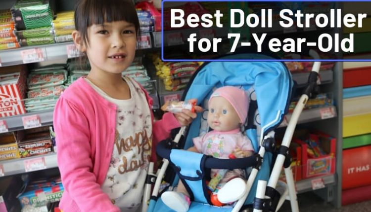 Best Doll Stroller for 7-Year-Old: Top Options for Your ...