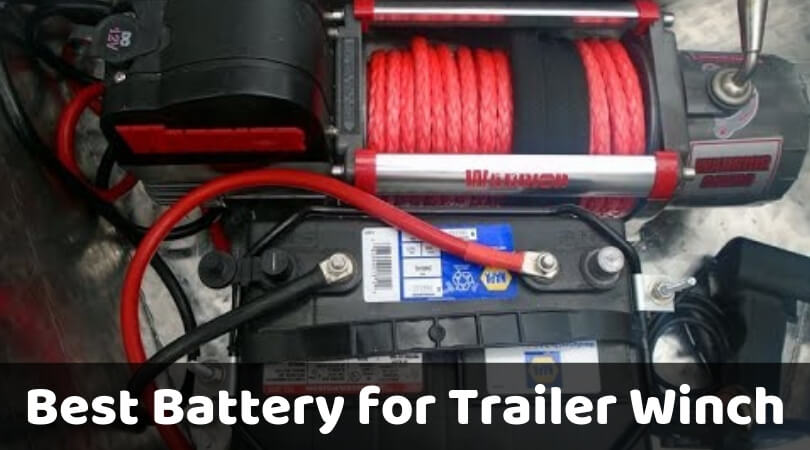 Best Battery for Trailer Winch: Top Suggestions Only For You