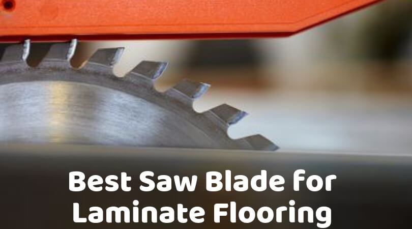 Best Saw Blade For Laminate Flooring Top Picks Of 2019