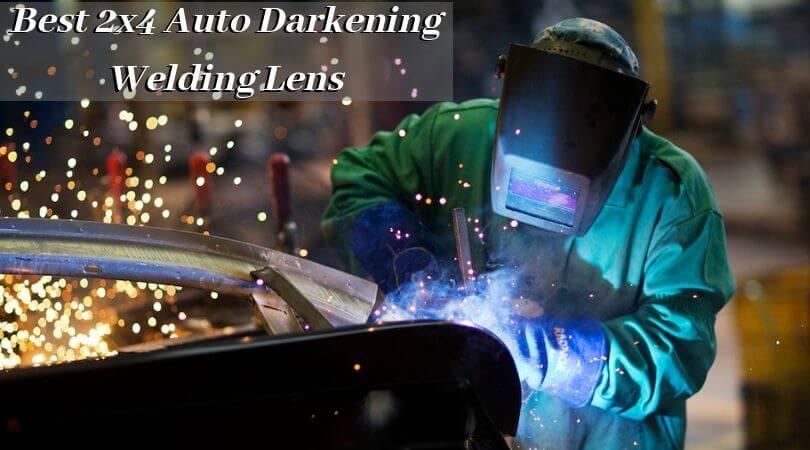 Best 2x4 Auto Darkening Welding Lens - Get Protection ...