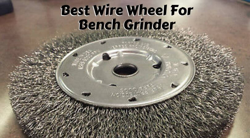 Best Wire Wheel For Bench Grinder Top Recommendations For You