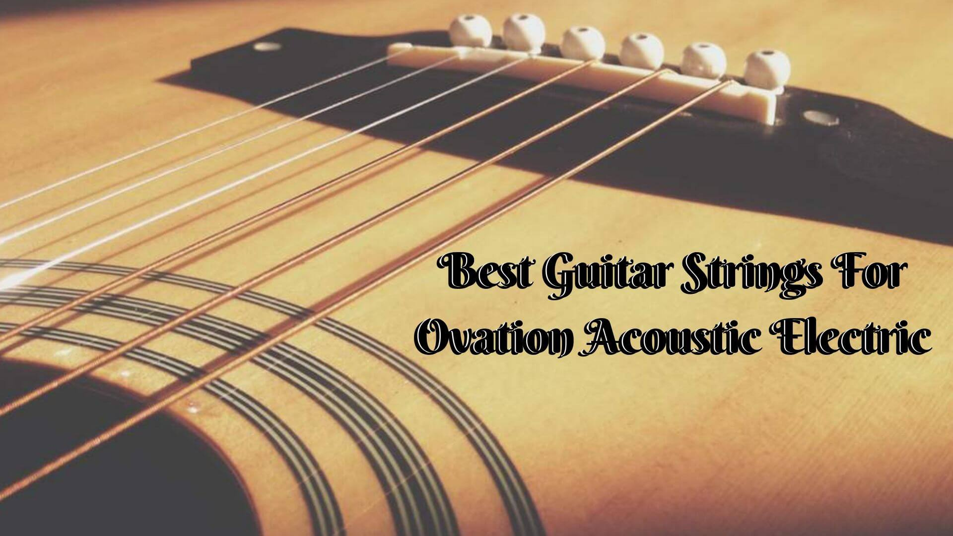 best guitar strings for ovation acoustic electric top picks of 2019 top compared. Black Bedroom Furniture Sets. Home Design Ideas